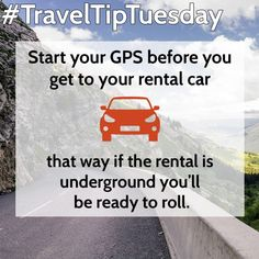 Start your GPS before you get to your rental carthat way if the rental is underground you'll be ready to roll.