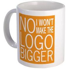 No I won't make the logo bigger - Funny Mug for the graphic designer.