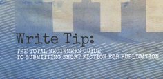 Write Tip: The Total Beginner's Guide to Submitting Short Fiction for Publication.  Via Amanda C. Davis