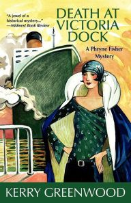 Death at Victoria Dock (Phryne Fisher Series #4) by Kerry Greenwood, Paperback | Barnes & Noble®