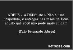 Mensagens de Caio Fernando Abreu - Adeus = A+Deus