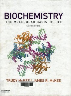 Biochemistry : the molecular basis of life / Trudy McKee, James R. McKee. 6th ed. New York : Oxford University Press, [2016]. #novetatsCRAIBiologia_oct15 #bibliografiarecomanada