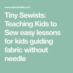 Tiny Sewists: Teaching Kids to Sew easy lessons for kids guiding fabric without needle