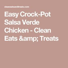 Easy Crock-Pot Salsa Verde Chicken - Clean Eats & Treats