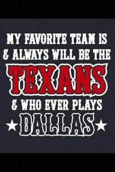 Houston Texans <3 So true so me! I say this all the time!!!