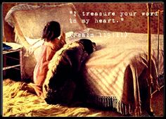 """""""I treasure your word in my heart.""""  (Psalm 119:11)"""