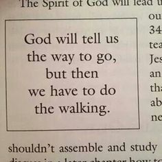 God gave us the will, and showed us the way, we have to walk the path...