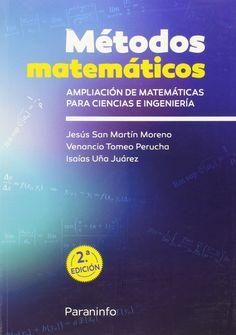 Métodos matemáticos : ampliación de matemáticas para ciencias e ingeniería / Jesús San Martín Moreno, Venancio Tomeo Perucha, Isaías Uña Juárez