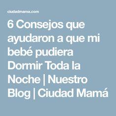 6 Consejos que ayudaron a que mi bebé pudiera Dormir Toda la Noche   Nuestro Blog   Ciudad Mamá