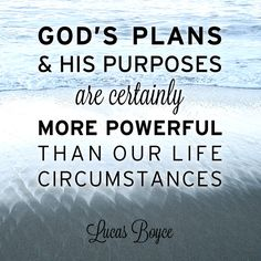 """God's plans & His purposes are certainly more powerful than our life circumstances."" - Lucas Boyce"
