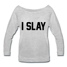 I Slay, Women's Wideneck Shirt