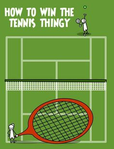 Funny tennis quote: How to win the tennis, thingy.