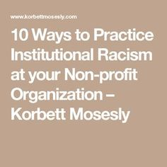 10 Ways to Practice Institutional Racism at your Non-profit Organization – Korbett Mosesly