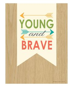 Loving this 'Young and Brave' Print
