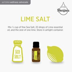 Lime Sale Recipe doTERRA Wellness Advocate 764415 Mix 1/2 cup of fine Sea Salt 20 drops of Lime essential oil and the zest of one lime Store in airtight container