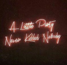 A little party never killed nobody / neon quotes The Words, Neon Words, Neon Quotes, Rave Quotes, Neon Aesthetic, A Little Party, Neon Lighting, Inspirational Quotes, Positivity