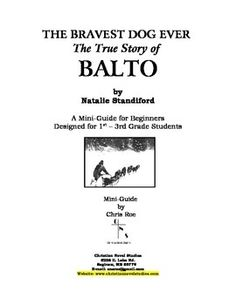 This+is+a+two-week+literature+guide+for+the+book+titled+The+Bravest+Dog+Ever+--+The+True+Story+of+Balto,+by+Natalie+Standiford.++In+this+book,+Balto+helps+carry+medicine+for+very+sick+children+in+Alaska. The+mini-guide+contains+ten+sections+that+include+vocabulary+exercises,+discussion+questions,+reading+activities,+life+application/Bible+connections,+and+a+complete+answer+key.