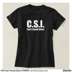 28a29fac CSI Can't Stand Idiots FUNNY Humor tee shirt funny tshirts funny shirts  cool t