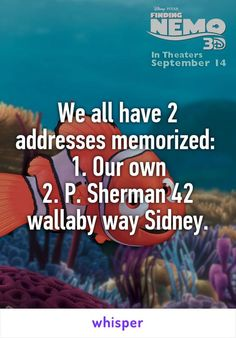 """Someone posted a whisper in the group Disney Quotes, which reads """"We all have 2 addresses memorized: Our own P. Sherman 42 wallaby way Sidney. Funny Quotes, Funny Memes, Hilarious, Jokes, Top Quotes, Random Quotes, Disney Memes, Disney Quotes, 42 Wallaby Way"""