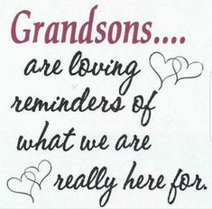 Grandsons are loving reminders of what we are really here for, add a granddaughter and you have got it all. Grandson Quotes, Quotes About Grandchildren, Nana Quotes, Family Quotes, Life Quotes, Grandkids Quotes, Cousin Quotes, Life Sayings, Daughter Quotes