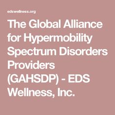 The Global Alliance for Hypermobility Spectrum Disorders Providers (GAHSDP) - EDS Wellness, Inc.