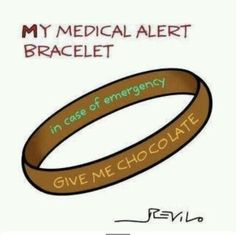My medical alert bracelet: in case of emergency, give me chocolate! Chocolate Lovers Quotes, Chocolate Humor, Death By Chocolate, I Love Chocolate, How To Make Chocolate, Chocolate Sayings, Chocolate Heaven, Chocolate Slogans, Craving Chocolate
