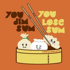 You Dim Sum You Lose Sum - Tees - Women Funny Chinese, Chinese Cartoon, Chinese Food, Chinese Cuisine, Food Puns, Dim Sum, Chinese Restaurant, Sushi Puns, Kitchen Quotes
