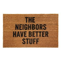Custom The Neighbors Have Better Stuff Machine-Wahable Rush Home Doormats Rubber Bathroom Welcome Mats Floor Mat Rug Carpets Indoor/Outdoor X Inch Just In Case, Just For You, Sweet Home, Home Safes, Up House, House Porch, Happy House, Welcome Mats, My New Room