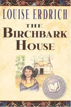 The Birchbark House-Louise Erdrich  First in the Birchbark House series for young readers, about life in 19th century Ojibwa village.