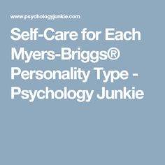 Self-Care for Each Myers-Briggs® Personality Type - Psychology Junkie