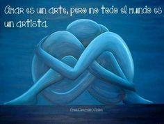 Amar es un arte pero no todo el mundo es un artista *