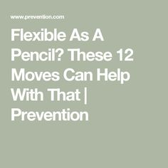 Flexible As A Pencil? These 12 Moves Can Help With That | Prevention