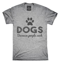 Dogs Because People Suck Paw Print T-Shirts, Hoodies, Tank Tops