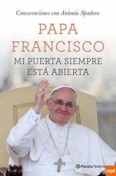 MI PUERTA SIEMPRE ABIERTA CIVILTA CATTOLICA  CONVERSACIONES CON ANTONIO SPADARO Autor: El Papa  Francisco Bergoglio