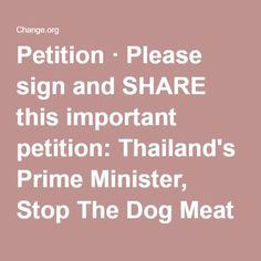 Petition · Please sign and SHARE this important petition: Thailand's Prime Minister, Stop The Dog Meat Smuggling Trade! · Change.org