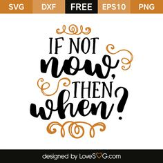 *** FREE SVG CUT FILE for Cricut, Silhouette and more *** If not now then when