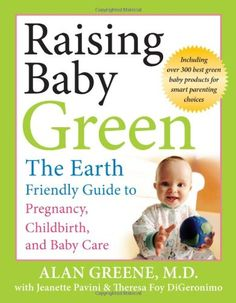 Bestseller Books Online Raising Baby Green: The Earth-Friendly Guide to Pregnancy, Childbirth, and Baby Care Alan Greene $11.32  - http://www.ebooknetworking.net/books_detail-078799622X.html