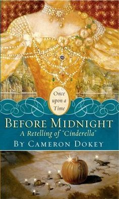 """Before Midnight: A Retelling of """"Cinderella"""" (Once Upon a Time Fairytales) by Cameron Dokey"""
