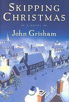 Skipping Christmas  Author:John Grisham  Publisher:New York : Doubleday, ©2001.  Edition/Format: Book : Fiction : Juvenile audience : English : 1st edView all editions and formats   Summary:Imagine a year without Christmas. No crowded malls, no corny office parties, no fruitcakes, no unwanted presents.