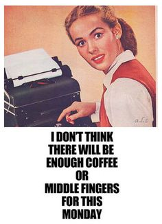 Not enough coffee or middle fingers for this Monday! ️LO