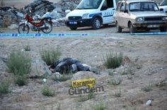 Karaman'da boş arazide bir erkek cesedi bulundu!