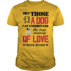 The true meaning of love French Bulldog T-Shirts, Hoodies. BUY IT NOW ==► https://www.sunfrog.com/Pets/The-true-meaning-of-love--French-Bulldog-93733562-Yellow-Guys.html?id=41382