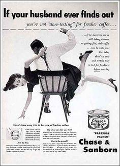« Si votre mari découvre que vous n'essayez pas de trouver du café plus frais… »