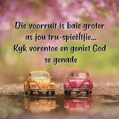 Die voorruit is baie groter as jou tru-spieëltjie. Wisdom Quotes, Life Quotes, Goeie More, Best Inspirational Quotes, Afrikaans, True Words, God, Truths, Wings