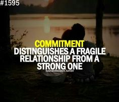 Commitment distinguishes a fragile relationship from a strong one ..