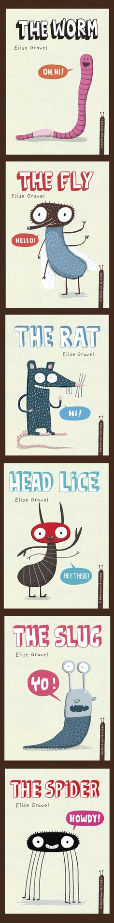 Elise Gravel illustration •The Disgusting Critters series, published with Tundra Books. Funny science facts and biology information about gross animals and bugs. The slug • The rat • The spider • The worm • Head Lice • ˘he fly