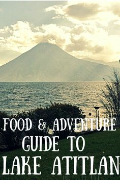 A Food and Adventure Guide to Lake Atitlan, Guatemala