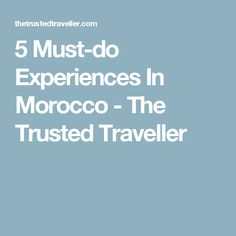 5 Must-do Experiences In Morocco - The Trusted Traveller