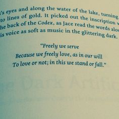 """""""Freely we serve Because we freely love, as in our will To love or not; in this we stand or fall."""" Last quote in the Mortal Instruments series"""