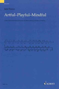 Artful - Playful - Mindful: A New Orff-Schulwerk Curriculum for Music Making and Music Thinking